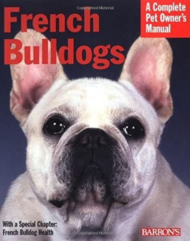 French Bulldogs: Everything About Purchase, Care, Nutrition, Behavior, And Training, Filled With Full-Color Photographs