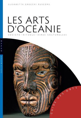 Les Arts d'Océanie (Australie, Mélanésie, Micronésie, Polynésie): Société-Rituels-Aires culturelles par Elisabeth Gnecchi-Ruscone