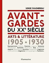 Avant-gardes du XXe siècle : Arts & Littérature 1905-1930 par Serge Fauchereau