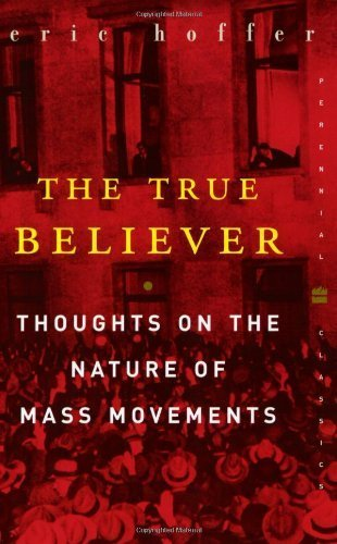 The True Believer: Thoughts on the Nature of Mass Movements (Perennial Classics) by Hoffer, Eric (2010) Paperback