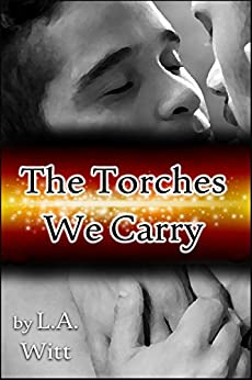 The Torches We Carry by [Witt, L.A.]