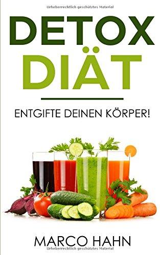Detox Diät Entgifte deinen Körper!: inkl. Rezepten zum Nachmachen, Diät, Erfolgreich abnehmen, Smoothie