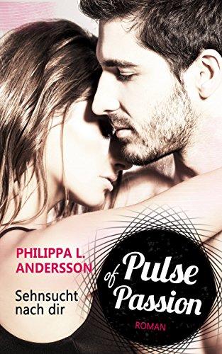 Pulse of Passion - Sehnsucht nach dir von [Andersson, Philippa L.]