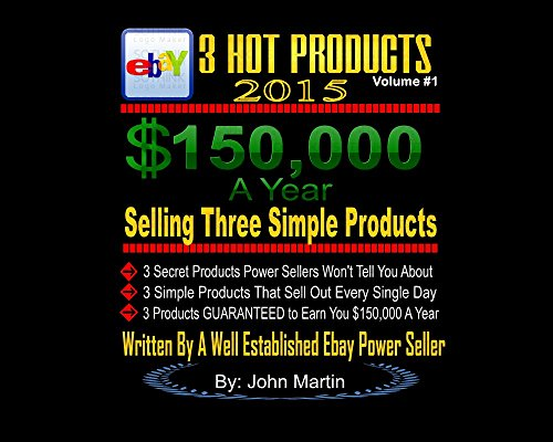 3 Hot Products: $150,000 A Year Selling 3 Products On Ebay (The First Three Book 1) (English Edition)