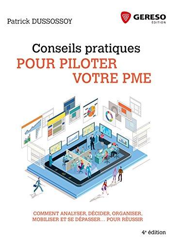 Conseils pratiques pour piloter votre PME: Comment analyser, décider, organiser, mobiliser et se dépasser... pour réussir (Hors collection) par Patrick Dussossoy