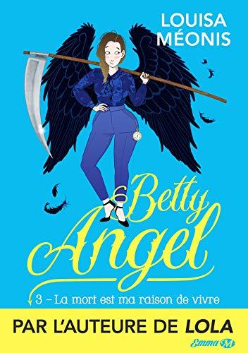 La Mort est ma raison de vivre: Betty Angel, T3 par Louisa Méonis