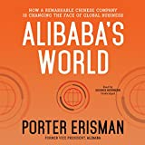Alibaba S World: How a Remarkable Chinese Company Is Changing the Face of Global Business