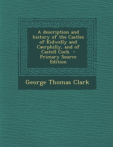 A Description and History of the Castles of Kidwelly and Caerphilly, and of Castell Coch -