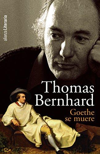 Goethe se muere (Alianza Literaria (Al)) por Thomas Bernhard