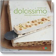 Dolcissimo: Süsse Köstlichkeiten aus Italien