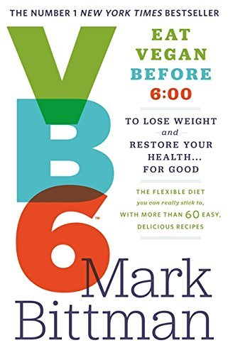 VB6 Eat Vegan Before 6:00 to Lose Weight and Restore Your Health ... for Good by Mark Bittman (2013-07-18)