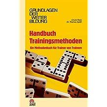 Handbuch Trainingsmethoden: Ein Methodenbuch für Trainer von Trainern (Grundlagen der Weiterbildung)