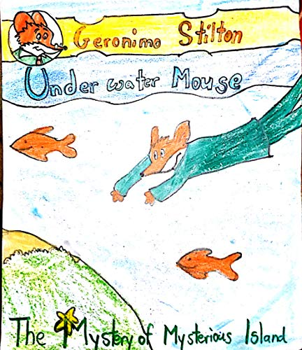Geronimo Stilton: Under Water Mouse: The Mystery Of Mysterious Island (English Edition) par Hardik  Varun And Siddharth