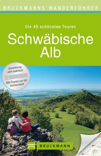 Wanderführer Schwäbische Alb: Die 40 schönsten Wandertouren vom Nördlinger Ries bis Schaffhausen, inkl. Wanderkarten und GPS-Daten zum Download (Bruckmanns Wanderführer)