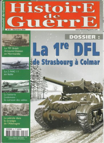 Histoire de Guerre n° 64 Décembre 2005 - La 1re DFL de Strasbourg à Colmar / La 79th British Armoured Division en Normandie / La 2./NAG 11 en Italie / La batterie Lindemann : le cuirassé des sables / Le pétrole dans la stratégie de l'Allemagne