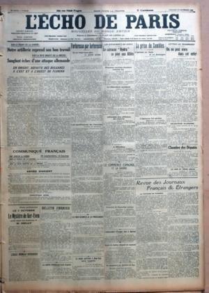 ECHO DE PARIS (L') N? 11732 du 29-09-1916 SUR LE FRONT DE LA SOMME - NOTRE ARTILLERIE REPREND SON BON TRAVAIL SUR LA RIVE DROIT DE LA MEUSE - SANGLANT ECHEC D???UNE ATTAQUE ALLEMANDE - EN ORIENT DEFAITE DES BULGARES A L???EST ET A L???OUEST DE FLORINA PAR E D - COMMUNIQUE FRANCAIS - ARMEE D???ORIENT - COMMUNIQUE SERBE - L???ECOLE NORMALE SUPERIEURE - BULLETIN FINANCIER - LA GREVE GENERALE FAIT FIASCO - FORTERESSE PAR FORTERESSE - IL NE MEPRISENT PLUS LA PETITE ARMEE - LES SOUFFRANCES DE L???E...