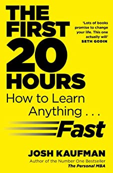 The First 20 Hours: How to Learn Anything ... Fast par [Kaufman, Josh]