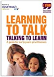Learning to Talk: Talking to Learn: A Guide for Early Years Practitioners