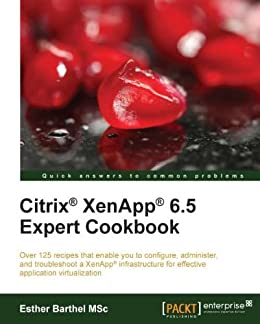 Citrix® XenApp® 6.5 Expert Cookbook par [Barthel MSc, Esther]