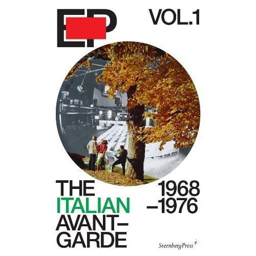 EP Volume 1/ The Italian Avant-Garde 1968-1976 by Alex Coles (Ed.), Catharine Rossi (Ed.) (2013) Paperback