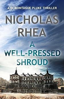 A Well-Pressed Shroud (A DI Montague Pluke Thriller Book 3) by [Rhea, Nicholas]