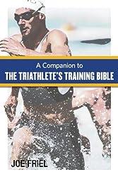 A Companion to the Triathlete's Training Bible by Joe Friel (2009-05-01)