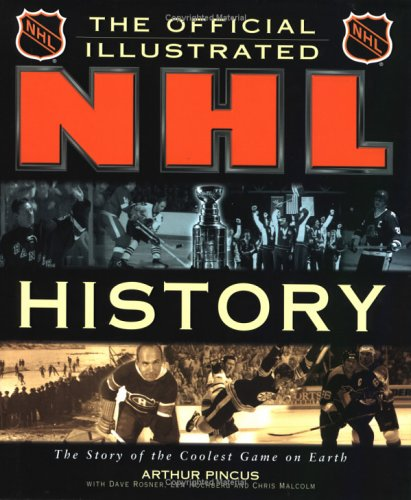 The Official Illustrated Nhl History: From the Original Six to a Global Game por Arthur Pincus
