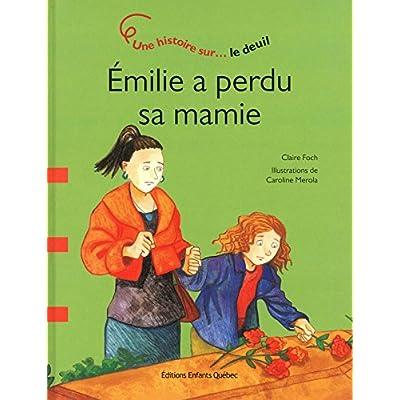 Emilie a perdu sa mamie - Une histoire sur le deuil