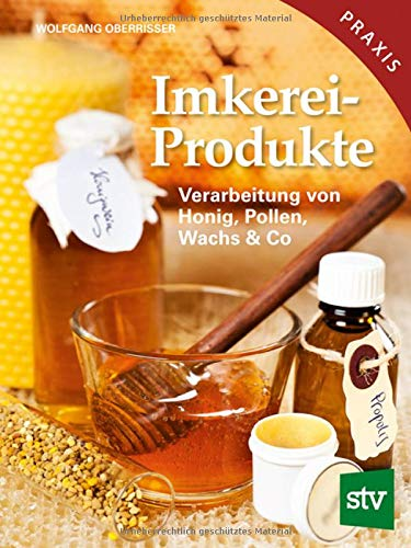 Imkereiprodukte: Verarbeitung von Honig, Pollen, Wachs & Co -