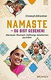 NAMASTE - Du bist gesehen!: Abenteuer*Mutmach*Hoffnungs-Geschichten aus Indien