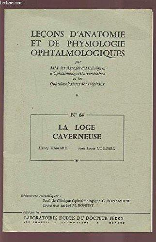 LECONS D'ANATOMIE ET DE PHYSIOLOGIE OPHTALMOLOGIQUES - N°64 : LA LOGE CAVERNEUSE.