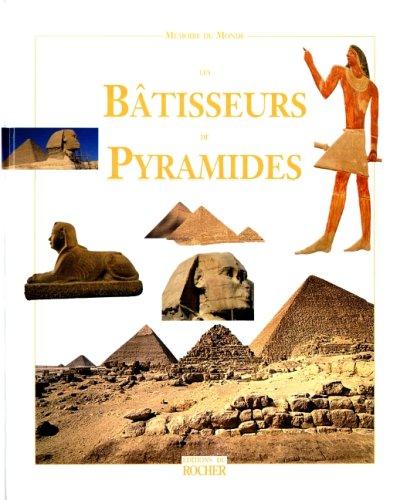 LES BATISSEURS DE PYRAMIDES. Ancien Empire, 2650 à 2150 av. J.-C. par Collectif