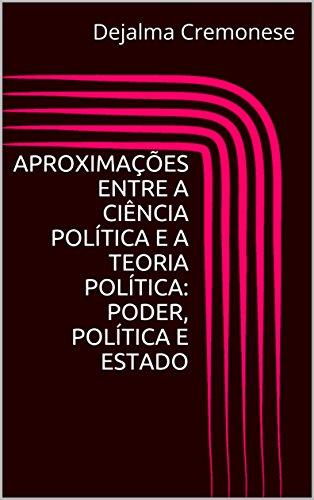 Aproximações entre a Ciência Política e a Teoria Política: Poder, Política e Estado (Coleção Filosofia&Política Livro 18) (Portuguese Edition)