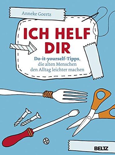Ich helf dir: Do-it-yourself-Tipps, die alten Menschen den Alltag leichter machen