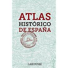 Atlas Histórico de España (Larousse - Libros Ilustrados/ Prácticos - Arte Y Cultura)