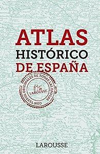 Atlas Histórico de España par Larousse Editorial