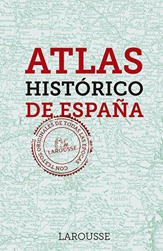 Atlas Histórico de España (Larousse - Libros Ilustrados/ Prácticos - Arte Y Cultura) por Larousse Editorial