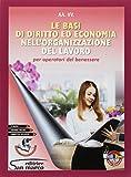 Le basi di diritto ed economia nell'organizzazione del lavoro. Per gli Ist. professionali. Con ebook. Con espansione online