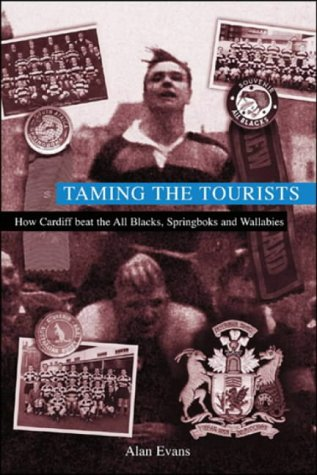 Taming the Tourists: How Cardiff Beat the All Blacks, Springboks and Wallabies por Alan Evans