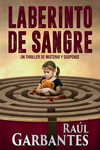 Laberinto de Sangre: Un thriller de misterio y suspense por Raúl Garbantes