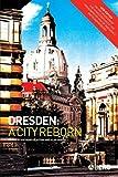 DRESDEN - A CITY REBORN