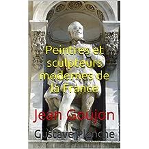 Peintres et sculpteurs modernes de la France : Jean Goujon (French Edition)
