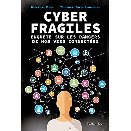 Cyber Fragiles: Enquête sur les dangers de nos vies connectées