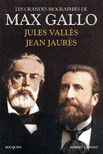 Jean Jaurès - Jules Vallès par Max Gallo