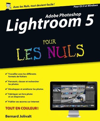 Adobe Photoshop Lightroom 5 Pour les Nuls (INFORMATIQUE) par Bernard JOLIVALT