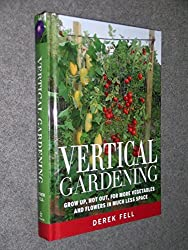Vertical Gardening Grow up, Not Out, for More Vegetables and Flowers in Much Less Space by Derek Fell (2011-08-02)