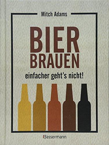 Bier brauen - einfacher geht´s nicht: Perfekt nachvollziehbare Anleitungen mit vielen Grafiken. Ideal für Einsteiger