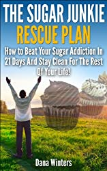 The Sugar Junkie Rescue Plan : How To Beat Your Sugar Addiction In 21 Days And Stay Clean For The Rest Of Your Life! (English Edition)