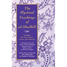 "The Mystical Teachings of Al-Shadhili (Suny Series in Islam): Including His Life, Prayers Letters and Followers - A Translation from the Arabic of Ibn Al-Sabbagh's ""Durrat Al-Asrar Wa Tuhfat Al-Abrar"""
