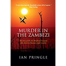 Murder in the Zambezi: The story of the Air Rhodesia Viscounts shot down by Russian-made missiles (English Edition)